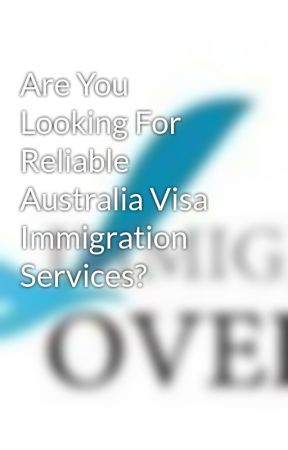 Are You Looking For Reliable Australia Visa Immigration Services? by ImmigrationO
