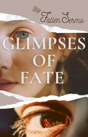 Glimpses of Fate by fallensermo