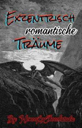Exzentrisch romantische Träume ¦ EreRi by HonooLaChocolatada