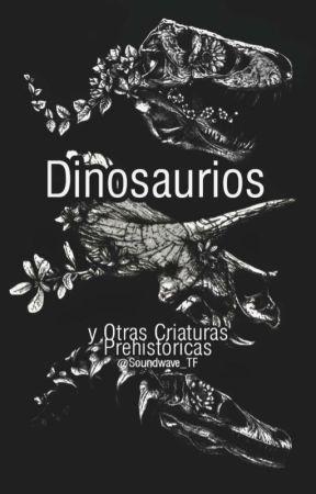 Dinosaurios y Otras Criaturas Prehistóricas. by Soundwave_TF