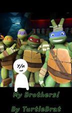 My Brothers! (TMNT little sister AU) by TurtleBrat