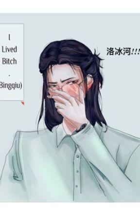 I lived bitch. (Bingqiu) by shizunsrighttiddie