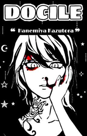 DOCILE ✿ Hanemiya Kazutora ✓  by Liamiee