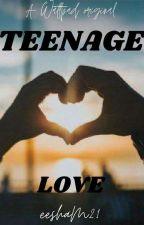 TEENAGE LOVE by eeshaM21