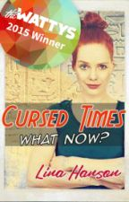 Cursed Times - What Now? by lhansenauthor