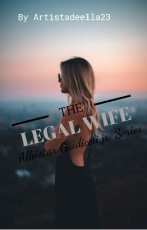 The Legal wife (ON HOLD )  by ArtistaDeElla23