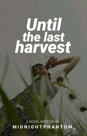 Until The Last Harvest by RedCanarry