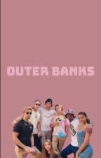 Outer banks characters xreader  by creativedisasters