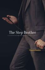 The Step Brother by Mazochistis