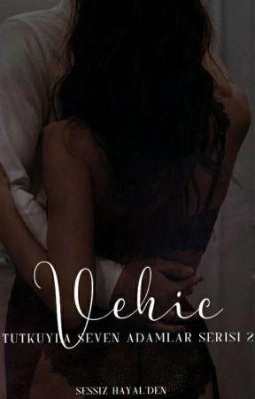 VEHİC |TUTKUYLA SEVEN ADAMLAR SERİSİ 2| by Sessiz_Hayal