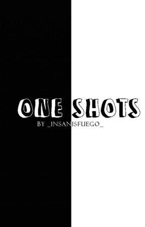 One Shots by _InsanisFuego_