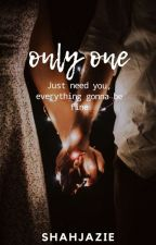 ONLY ONE by shajazie