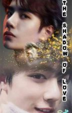 The shadow of love (YIZHAN Fanfiction ) Completed by dilsha95