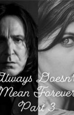 Always Doesn't Mean Forever: Book 3(Severus Snape/student) by _idkdude_