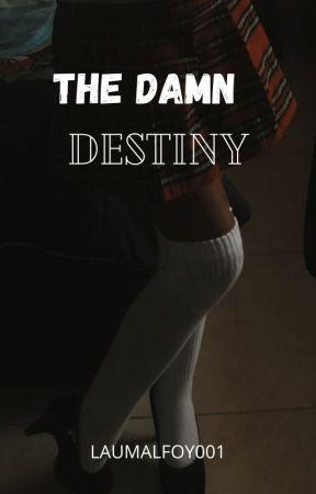 THE DAMN DESTINY by LauMalfoy001