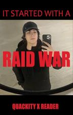 It started with a Raid War / Quackity x Reader Fanfic by kupkakekrazy
