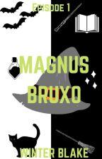 Magnus Bruxo (S1E1) by AuthorWinterBlake