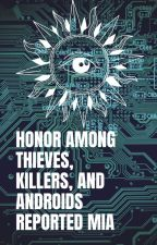 Honor Among Thieves, Killers, and Androids Reported MIA by electrical_sheep