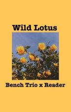   Wild Lotus   Bench Trio x Reader ✔ by -BerriChanV-