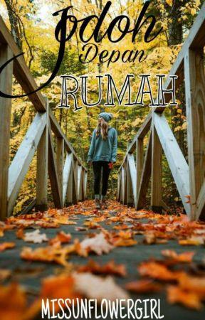 JODOH DEPAN RUMAH by missunflowergirl
