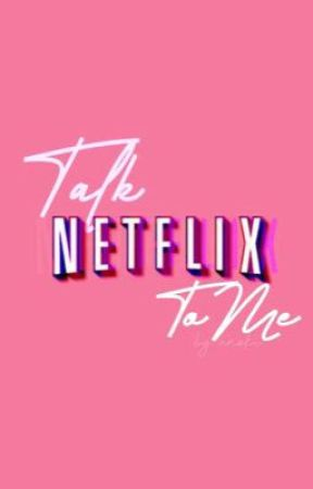 Talk Netflix To Me by hothatsweethis