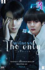 THE ONLY WITNESS || TK by Alexandrashe