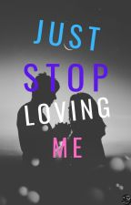 Just stop loving me by Coolyr