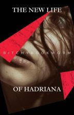The New Life of Hadriana by bitchybookworm