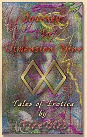 Journey to Dimension Nine - Tales of Erotica by FireBird by AuthorRavenWest