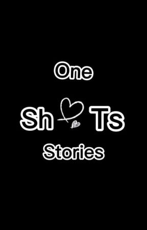 One Shots Stories by _xkynahx_