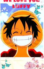 We Love you luffy!! by pschomantis