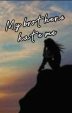MY BROTHER'S HATE ME by anzel_stephen18
