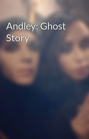Andley: Ghost Story by BvbGirl19
