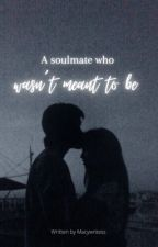 a soulmate who wasn't meant to be by Macywritess