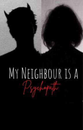 My Neighbour Is A Psychopath by ma15plus