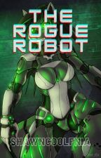 The Rogue Robot   Military Robot Love Story by ShawnSpires