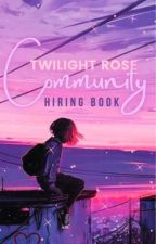 𝐓𝐡𝐞 𝐓𝐰𝐢𝐥𝐢𝐠𝐡𝐭 𝐑𝐨𝐬𝐞 𝐂𝐨𝐦𝐦𝐮𝐧𝐢𝐭𝐲: Hiring Book by TheTwilightRoseComm
