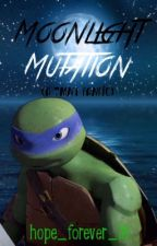 Moonlight Mutation (A TMNT Fanfic) by hope_forever_18