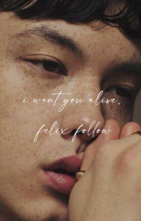 i want you alive, felix follow by wolfsheim