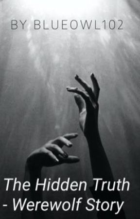 The Hidden Truth - werewolf story by Blueowl102
