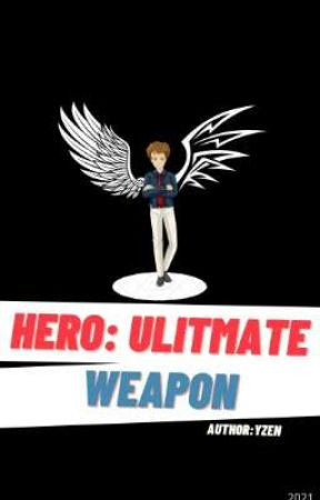 HERO:ULTIMATE WEAPON by YZENofficial