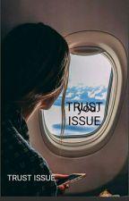 TRUST ISSUE  by RajiMaryamA