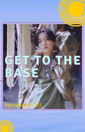 Get To The Base by yksummerficfest