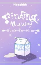 Finding My Way Back To Him by Hazqhhh