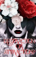 Distraction OR Attraction?  by Half-blood_queen_9