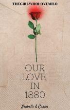 Our Love In 1880 ni thegirlwholovemilo