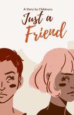 Just a friend by Chibinunu