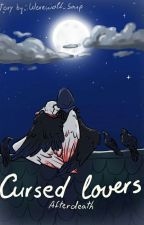 ~•Cursed lovers•~ Afterdeath story  by WerewolfSoup