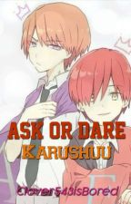 Ask Or Dare Karushuu by Clover543isBored
