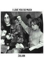 I Love You So Much Julian (Julian Lennon&John Lennon Fanfic) by fluffy_sofie